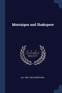 Montaigne and Shakspere, J M. 1856-1933 Robertson обложка-превью