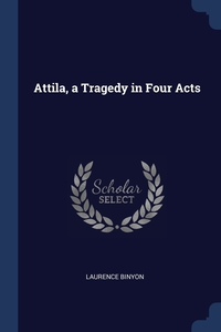 Attila, a Tragedy in Four Acts, Laurence Binyon обложка-превью