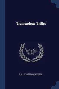 Tremendous Trifles, G K. 1874-1936 Chesterton обложка-превью