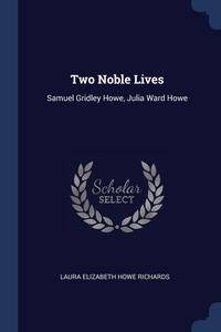 Two Noble Lives: Samuel Gridley Howe, Julia Ward Howe, Laura Elizabeth Howe Richards обложка-превью