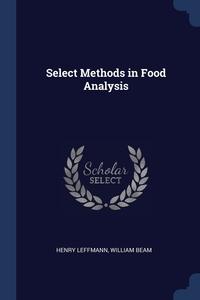 Select Methods in Food Analysis, Henry Leffmann, William Beam обложка-превью