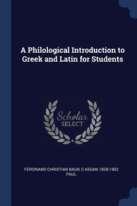 A Philological Introduction to Greek and Latin for Students, Ferdinand Christian Baur, C Kegan 1828-1902 Paul обложка-превью