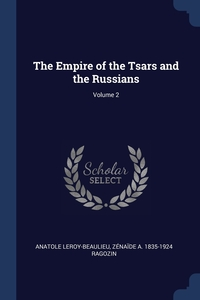 The Empire of the Tsars and the Russians; Volume 2, Anatole Leroy-Beaulieu, Zenaide A. 1835-1924 Ragozin обложка-превью