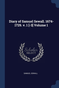 Diary of Samuel Sewall. 1674-1729. v. 1 [-3] Volume 1, Samuel Sewall обложка-превью