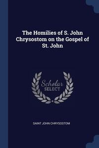 The Homilies of S. John Chrysostom on the Gospel of St. John, Saint John Chrysostom обложка-превью