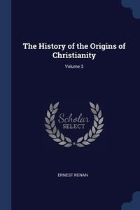 The History of the Origins of Christianity; Volume 3, Эрнест Ренан обложка-превью