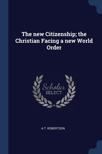 The new Citizenship; the Christian Facing a new World Order, A T. Robertson обложка-превью