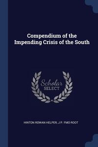 Compendium of the Impending Crisis of the South, Hinton Rowan Helper, J P. fmo Root обложка-превью