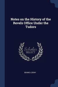 Книга под заказ: «Notes on the History of the Revels Office Under the Tudors»