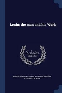 Lenin; the man and his Work, Albert Rhys Williams, Arthur Ransome, Raymond Robins обложка-превью