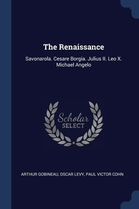 The Renaissance: Savonarola. Cesare Borgia. Julius II. Leo X. Michael Angelo, Arthur Gobineau, Oscar Levy, Paul Victor Cohn обложка-превью
