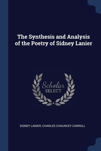 The Synthesis and Analysis of the Poetry of Sidney Lanier, Sidney Lanier, Charles Chauncey Carroll обложка-превью