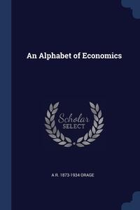 An Alphabet of Economics, A R. 1873-1934 Orage обложка-превью