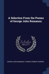 A Selection From the Poems of George John Romanes;, George John Romanes, Thomas Herbert Warren обложка-превью