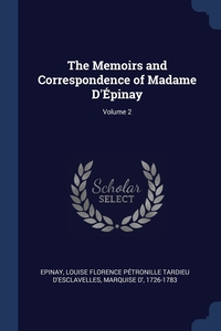 The Memoirs and Correspondence of Madame D'Épinay; Volume 2, Louise Florence Petronille Tard Epinay обложка-превью
