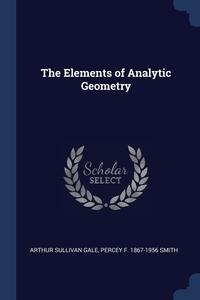 The Elements of Analytic Geometry, Arthur Sullivan Gale, Percey F. 1867-1956 Smith обложка-превью