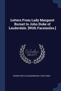 Letters From Lady Margaret Burnet to John Duke of Lauderdale. [With Facsimiles.], Scotland) Bannatyne Club (Edinburgh обложка-превью