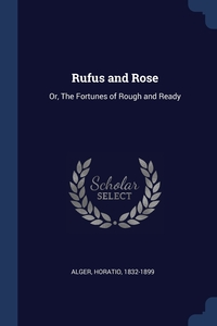 Rufus and Rose: Or, The Fortunes of Rough and Ready, Alger Horatio 1832-1899 обложка-превью