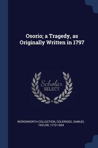 Osorio; a Tragedy, as Originally Written in 1797, Wordsworth Collection, Samuel Taylor 1772-1834 Coleridge обложка-превью