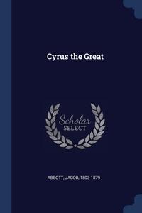 Cyrus the Great, Abbott Jacob 1803-1879 обложка-превью