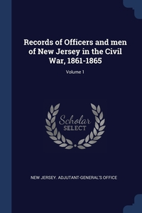 Records of Officers and men of New Jersey in the Civil War, 1861-1865; Volume 1, New Jersey. Adjutant-General's Office обложка-превью