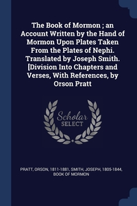 The Book of Mormon ; an Account Written by the Hand of Mormon Upon Plates Taken From the Plates of Nephi. Translated by Joseph Smith. [Division Into Chapters and Verses, With References, by Orson Pratt, Orson Pratt, Joseph Smith, Book of Mormon обложка-превью