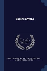 Faber's Hymns, Frederick William Faber, L J. 1857-1931 Bridgman обложка-превью