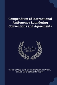 Compendium of International Anti-money Laundering Conventions and Agreements, United States. Dept. of the Treasury. Fi обложка-превью
