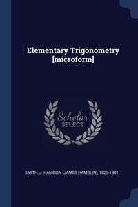 Elementary Trigonometry [microform], J Hamblin 1829-1901 Smith обложка-превью