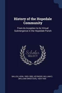 History of the Hopedale Community: From its Inception to its Virtual Submergence in the Hopedale Parish, Adin Ballou, William S. 1824-1905 Heywood обложка-превью