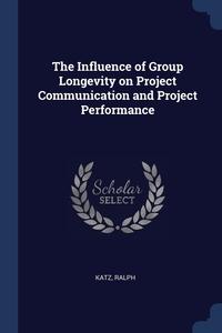The Influence of Group Longevity on Project Communication and Project Performance, Ralph Katz обложка-превью