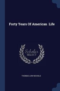 Forty Years Of American  Life, Thomas Low Nichols обложка-превью