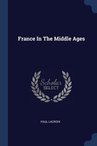 France In The Middle Ages, Paul Lacroix обложка-превью