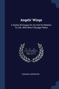 Angels' Wings: A Series Of Essays On Art And Its Relation To Life. With Nine Full-page Plates, Edward Carpenter обложка-превью