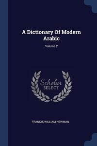 A Dictionary Of Modern Arabic; Volume 2, Francis William Newman обложка-превью