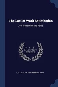 The Loci of Work Satisfaction: Job, Interaction and Policy, Ralph Katz, John van Maanen обложка-превью