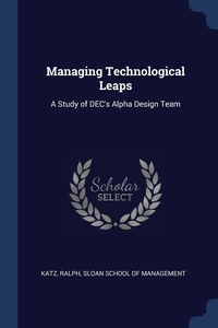 Managing Technological Leaps: A Study of DEC's Alpha Design Team, Ralph Katz, Sloan School of Management обложка-превью