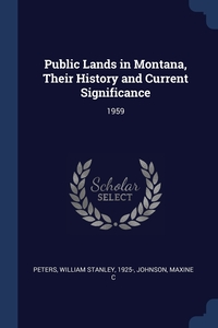 Public Lands in Montana, Their History and Current Significance: 1959, William Stanley Peters, Maxine C Johnson обложка-превью