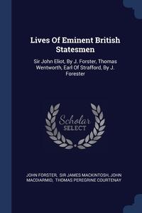 Lives Of Eminent British Statesmen: Sir John Eliot, By J. Forster, Thomas Wentworth, Earl Of Strafford, By J. Forester, John Forster, Sir James Mackintosh, John Macdiarmid обложка-превью