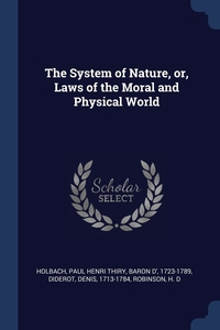 The System of Nature, or, Laws of the Moral and Physical World, Paul Henri Thiry baron d' 172 Holbach, Denis Diderot, H D Robinson обложка-превью