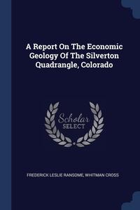 A Report On The Economic Geology Of The Silverton Quadrangle, Colorado, Frederick Leslie Ransome, Whitman Cross обложка-превью