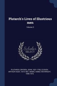 Plutarch's Lives of Illustrious men; Volume 3, Plutarch Plutarch, John Dryden, Arthur Hugh Clough обложка-превью