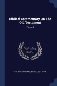Biblical Commentary On The Old Testament; Volume 1, Carl Friedrich Keil, Franz Delitzsch обложка-превью