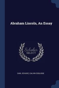 Abraham Lincoln, An Essay, Carl Schurz, Calvin Coolidge обложка-превью