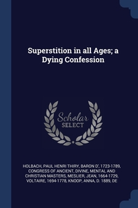 Superstition in all Ages; a Dying Confession, Paul Henri Thiry baron d' 172 Holbach, Divine Mental and Congress of Ancient, Jean Meslier обложка-превью