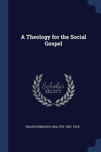 A Theology for the Social Gospel, Walter Rauschenbusch обложка-превью