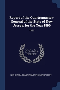 Report of the Quartermaster- General of the State of New Jersey, for the Year 1890: 1890, New Jersey. Quartermaster-General's Dept обложка-превью
