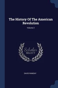 The History Of The American Revolution; Volume 2, David Ramsay обложка-превью