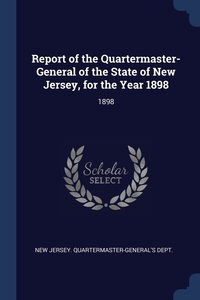 Report of the Quartermaster- General of the State of New Jersey, for the Year 1898: 1898, New Jersey. Quartermaster-General's Dept обложка-превью