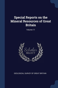 Special Reports on the Mineral Resources of Great Britain; Volume 11, Geological Survey of Great Britain обложка-превью